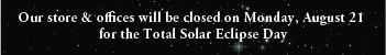 Our store & offices will be closed on Monday, August 21 for Total Solar Eclipse Day!